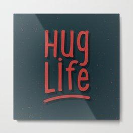 Hug Life Metal Print