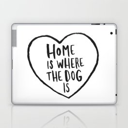 Home Is Where The Dog Is Laptop & iPad Skin