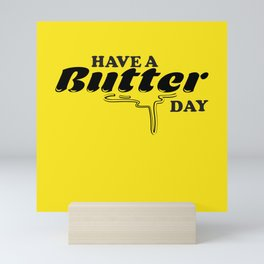 Smooth Like Butter, Have a butter day Mini Art Print