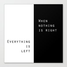 When Nothing Is Right, Everything Is Left Canvas Print