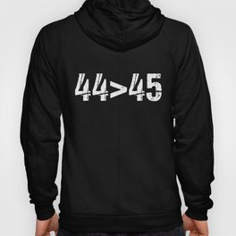 44 > 45 The 44th President is Greater Than 45th | Protest design Hoody