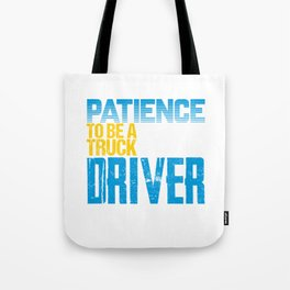 It Takes Patience To Be A Truck Driver Tote Bag