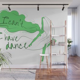 I can't, I have dance - Green Wall Mural
