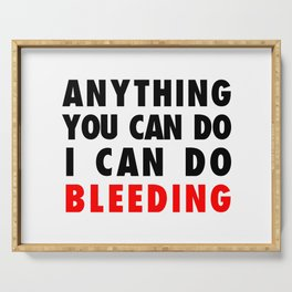 ANYTHING YOU CAN DO I CAN DO BLEEDING Serving Tray