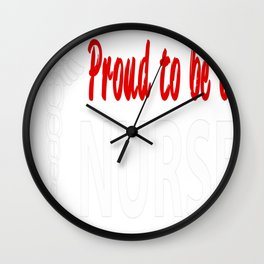 PROUD TO BE A NURSE Wall Clock