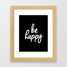 Be Happy Black and White Short Inspirational Quotes Pursuit of Happiness Quote Daily Inspo Framed Art Print