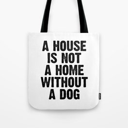 A house is not a home without a dog Tote Bag