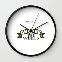 """Educate Girls Change the World"" tee design. Perfect for you and your family this holiday!  Wall Clock"