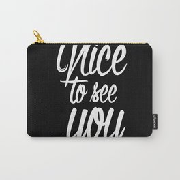 nice to see you Carry-All Pouch