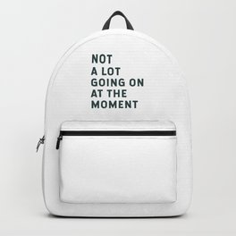 Not A Lot Going On At The Moment Backpack