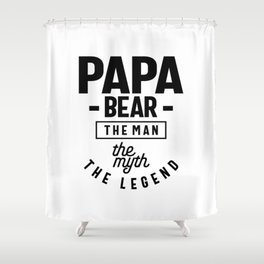 Mens Papa Bear Shirt Gift For Dads & Fathers: The Man Myth Legend Shower Curtain