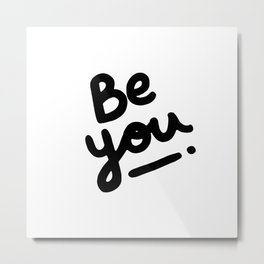 Be You Metal Print