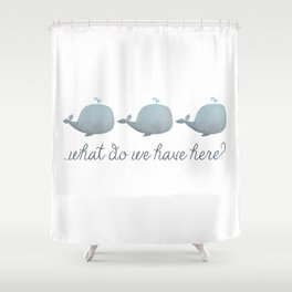 Whale Whale Whale What Do We Have Here? Shower Curtain