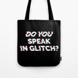 Do You Speak In Glitch? Tote Bag