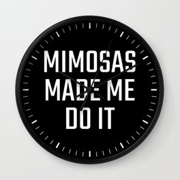 Mimosas Made Me Do It (Black & White) Wall Clock