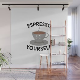 Espresso Yourself | Coffee Mug Funny Gift Idea Wall Mural