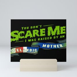 You Don't Scare Me I Was Raised By An Icelandic Mother Mini Art Print