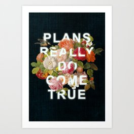 Plans Really Do Come True Art Print