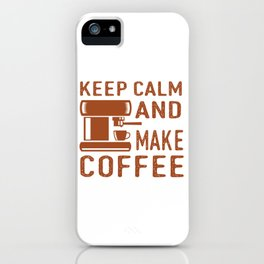 Keep Calm and Make Coffee iPhone Case