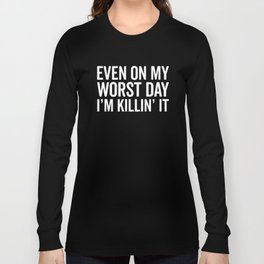 Worst Day Killin' It Gym Quote Long Sleeve T-shirt