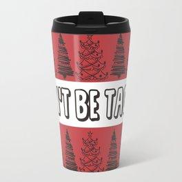 Don't Be Tachy Travel Mug