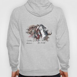 Be wild, be free, follow your dream Hoody