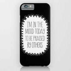 i'm in the mood today to be praised by others iPhone 6s Slim Case