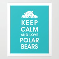 Keep Calm and Love Polar Bears Art Print