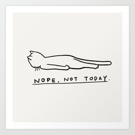 Nope, Not Today Art Print