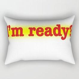I'm ready Rectangular Pillow