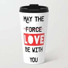 May the love / force be with you Travel Mug