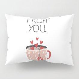 I Ruff You. Pillow Sham