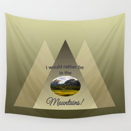 I Would Rather be in the Mountains Wall Tapestry