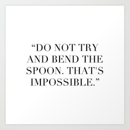 """Do not try and bend the spoon. That's impossible."" Art Print"
