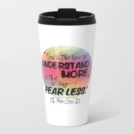 Understand More, Fear Less - Marie Curie Metal Travel Mug