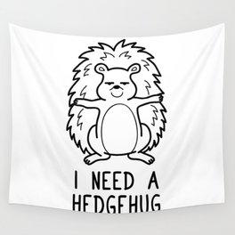 I Need a Hedgehug Shirt Funny Pun Wordplay Gift Wall Tapestry