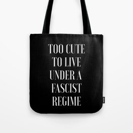 TOO CUTE FOR FASCISM (white text) Tote Bag