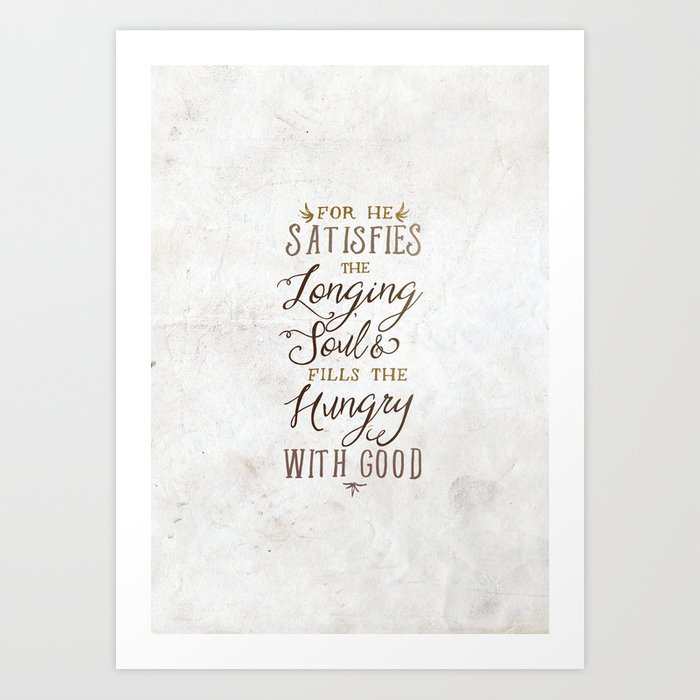 SATISFIES THE LONGING SOUL Art Print