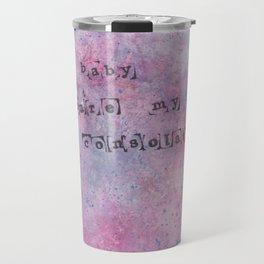 you're my consolation. Travel Mug