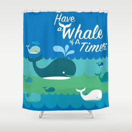 Have a Whale of a Time Shower Curtain