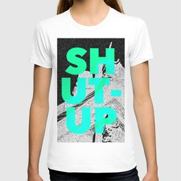 SHUT UP   Part 1. T-shirt