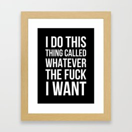 I Do This Thing Called Whatever The Fuck I Want (Black) Framed Art Print