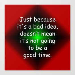 Bad Idea, Good Time Canvas Print