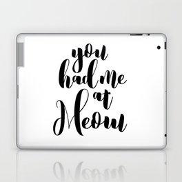 You had me at Meow Laptop & iPad Skin
