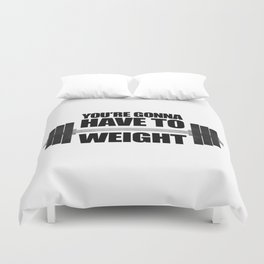 You're Gonna Have To Weight Duvet Cover