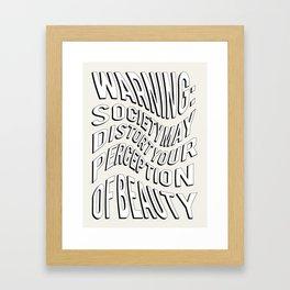 WARNING: Society may distort your perception of beauty Framed Art Print