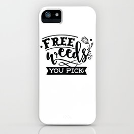 Free weeds you pick - Funny hand drawn quotes illustration. Funny humor. Life sayings. iPhone Case