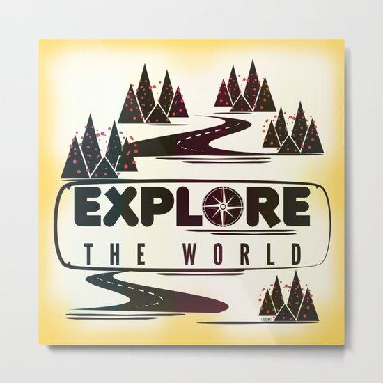 Explore the world Metal Print