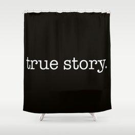 True Story Shower Curtain