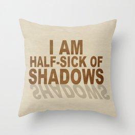 Half Sick of Shadows Throw Pillow